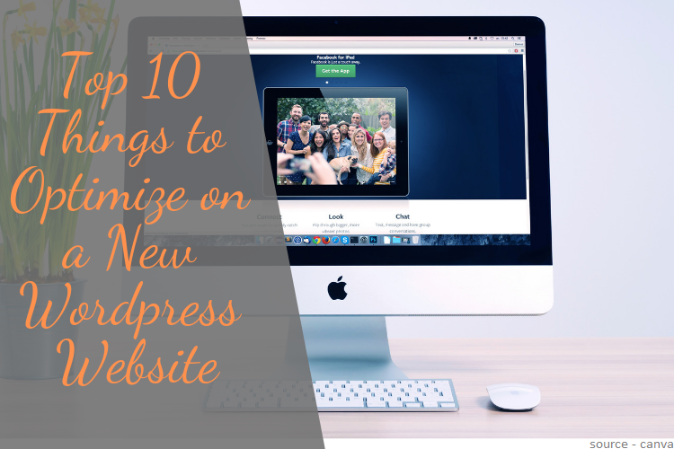 Top 10 Things to Optimize on a New Wordpress Website Top 10 Things to Optimize on a New WordPress Website